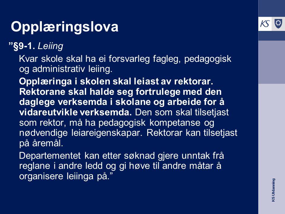 """KS Utdanning Opplæringslova """"§9-1. Leiing Kvar skole skal ha ei forsvarleg fagleg, pedagogisk og administrativ leiing. Opplæringa i skolen skal leiast"""