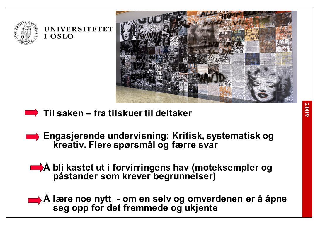 2009 Til saken – fra tilskuer til deltaker Engasjerende undervisning: Kritisk, systematisk og kreativ.