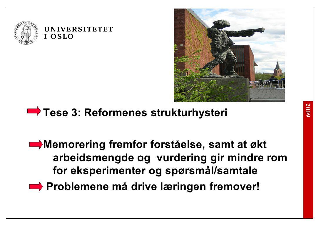 2009 Tese 3: Reformenes strukturhysteri Memorering fremfor forståelse, samt at økt arbeidsmengde og vurdering gir mindre rom for eksperimenter og spørsmål/samtale Problemene må drive læringen fremover!