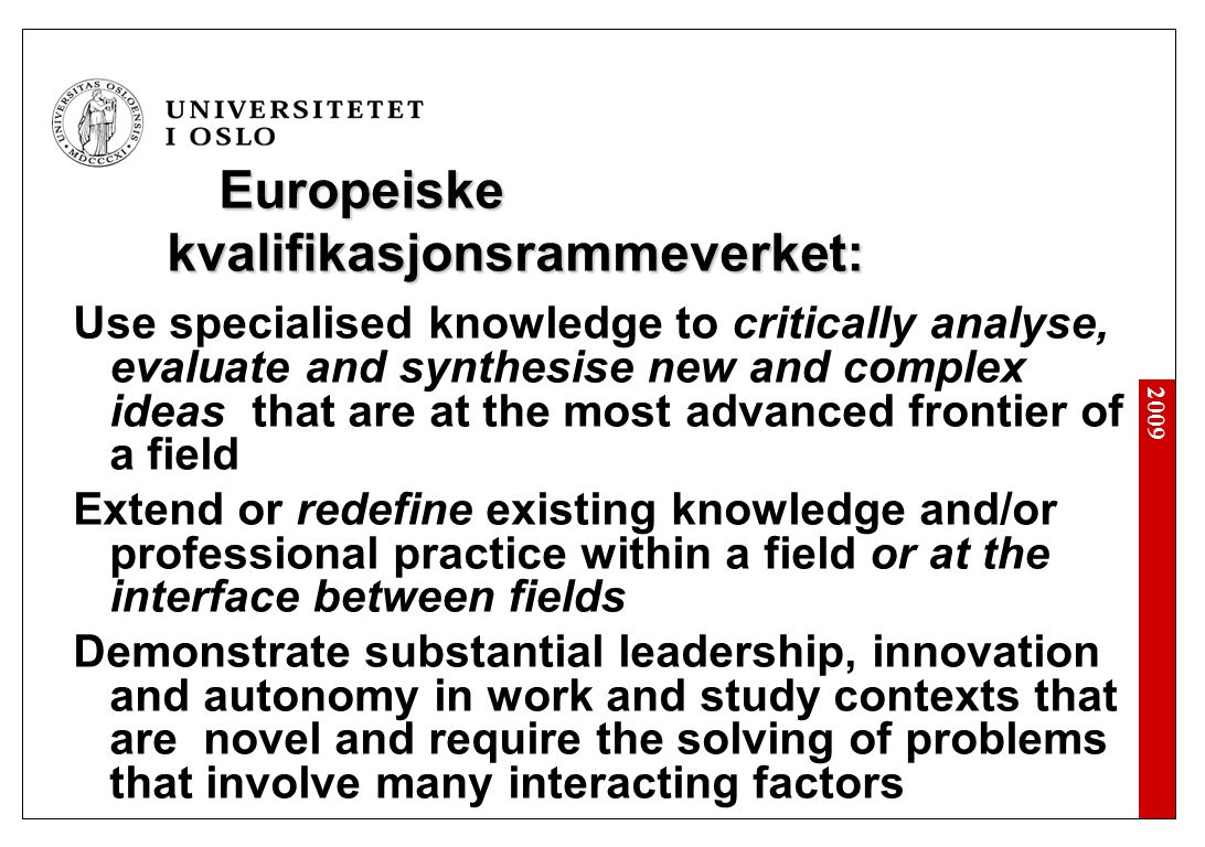 2009 Europeiske kvalifikasjonsrammeverket: Use specialised knowledge to critically analyse, evaluate and synthesise new and complex ideas that are at