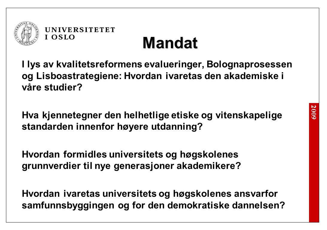 2009 Mandat I lys av kvalitetsreformens evalueringer, Bolognaprosessen og Lisboastrategiene: Hvordan ivaretas den akademiske i våre studier.