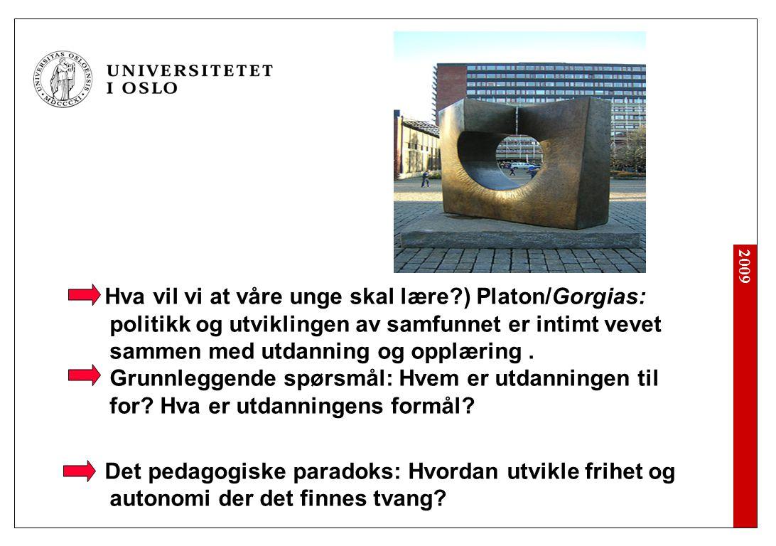 2009 Hva vil vi at våre unge skal lære?) Platon/Gorgias: politikk og utviklingen av samfunnet er intimt vevet sammen med utdanning og opplæring.