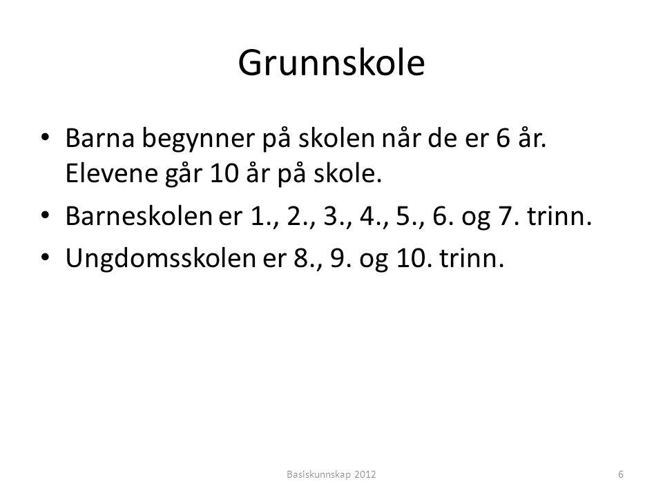Grunnskole • Barna begynner på skolen når de er 6 år.