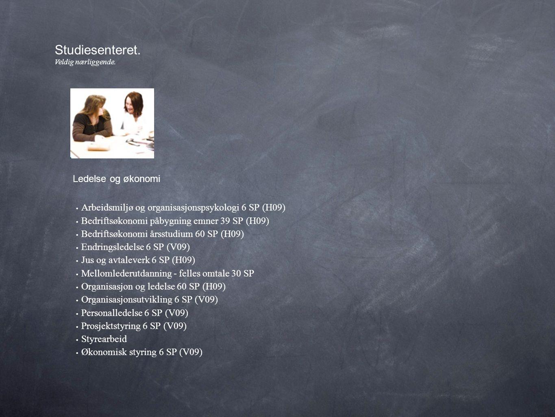 • Arbeidsmiljø og organisasjonspsykologi 6 SP (H09) • Bedriftsøkonomi påbygning emner 39 SP (H09) • Bedriftsøkonomi årsstudium 60 SP (H09) • Endringsledelse 6 SP (V09) • Jus og avtaleverk 6 SP (H09) • Mellomlederutdanning - felles omtale 30 SP • Organisasjon og ledelse 60 SP (H09) • Organisasjonsutvikling 6 SP (V09) • Personalledelse 6 SP (V09) • Prosjektstyring 6 SP (V09) • Styrearbeid • Økonomisk styring 6 SP (V09) Studiesenteret.