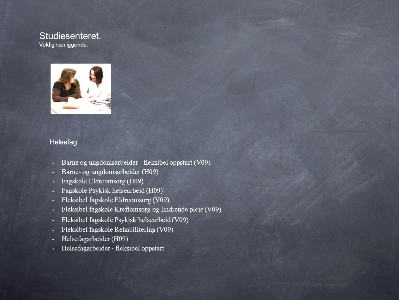 • Barne og ungdomsarbeider - fleksibel oppstart (V09) • Barne- og ungdomsarbeider (H09) • Fagskole Eldreomsorg (H09) • Fagskole Psykisk helsearbeid (H09) • Fleksibel fagskole Eldreomsorg (V09) • Fleksibel fagskole Kreftomsorg og lindrende pleie (V09) • Fleksibel fagskole Psykisk helsearbeid (V09) • Fleksibel fagskole Rehabilitering (V09) • Helsefagarbeider (H09) • Helsefagarbeider - fleksibel oppstart Studiesenteret.
