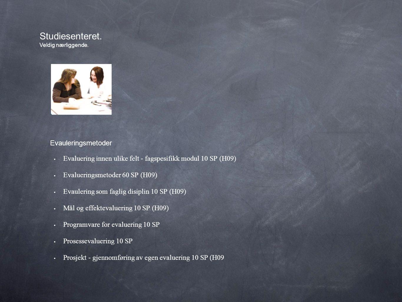 • Evaluering innen ulike felt - fagspesifikk modul 10 SP (H09) • Evalueringsmetoder 60 SP (H09) • Evaulering som faglig disiplin 10 SP (H09) • Mål og effektevaluering 10 SP (H09) • Programvare for evaluering 10 SP • Prosessevaluering 10 SP • Prosjekt - gjennomføring av egen evaluering 10 SP (H09 Studiesenteret.