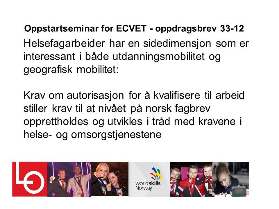Oppstartseminar for ECVET - oppdragsbrev 33-12 Helsefagarbeider har en sidedimensjon som er interessant i både utdanningsmobilitet og geografisk mobilitet: Krav om autorisasjon for å kvalifisere til arbeid stiller krav til at nivået på norsk fagbrev opprettholdes og utvikles i tråd med kravene i helse- og omsorgstjenestene