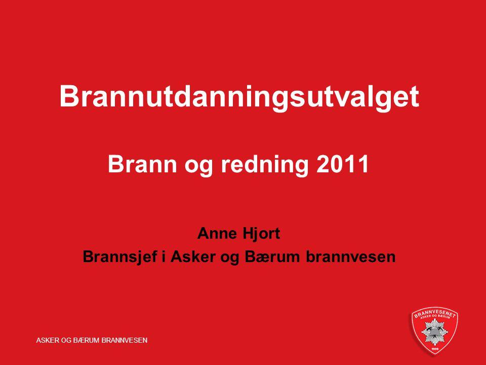 ASKER OG BÆRUM BRANNVESEN Brannutdanningsutvalget Brann og redning 2011 Anne Hjort Brannsjef i Asker og Bærum brannvesen