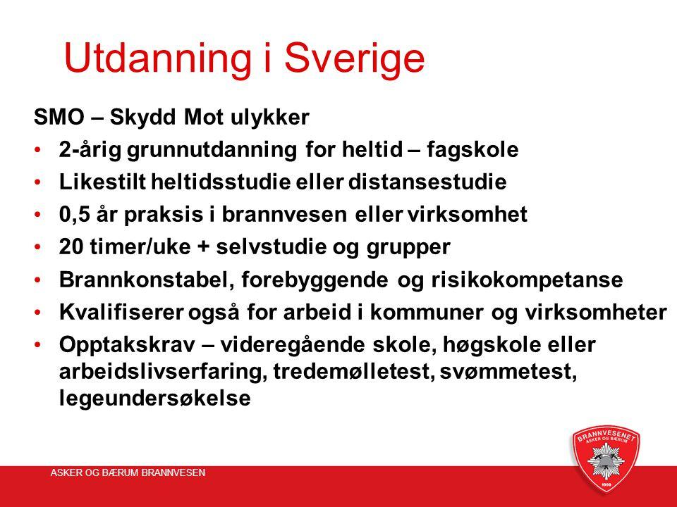 ASKER OG BÆRUM BRANNVESEN Utdanning i Sverige SMO – Skydd Mot ulykker • 2-årig grunnutdanning for heltid – fagskole • Likestilt heltidsstudie eller di