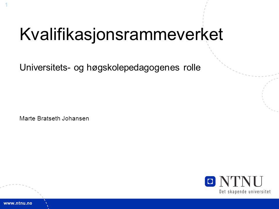 1 Kvalifikasjonsrammeverket Universitets- og høgskolepedagogenes rolle Marte Bratseth Johansen
