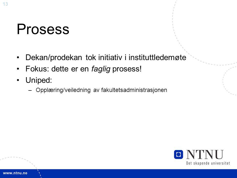 13 Prosess •Dekan/prodekan tok initiativ i instituttledemøte •Fokus: dette er en faglig prosess.