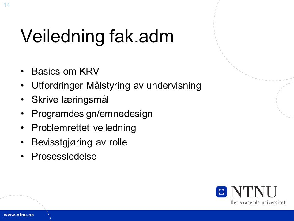 14 Veiledning fak.adm •Basics om KRV •Utfordringer Målstyring av undervisning •Skrive læringsmål •Programdesign/emnedesign •Problemrettet veiledning •Bevisstgjøring av rolle •Prosessledelse