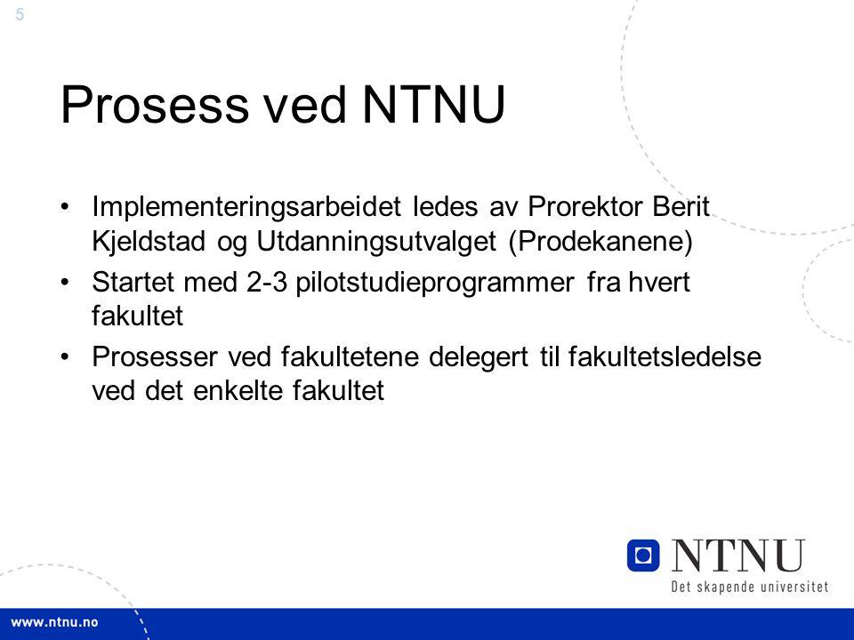 5 Prosess ved NTNU •Implementeringsarbeidet ledes av Prorektor Berit Kjeldstad og Utdanningsutvalget (Prodekanene) •Startet med 2-3 pilotstudieprogrammer fra hvert fakultet •Prosesser ved fakultetene delegert til fakultetsledelse ved det enkelte fakultet