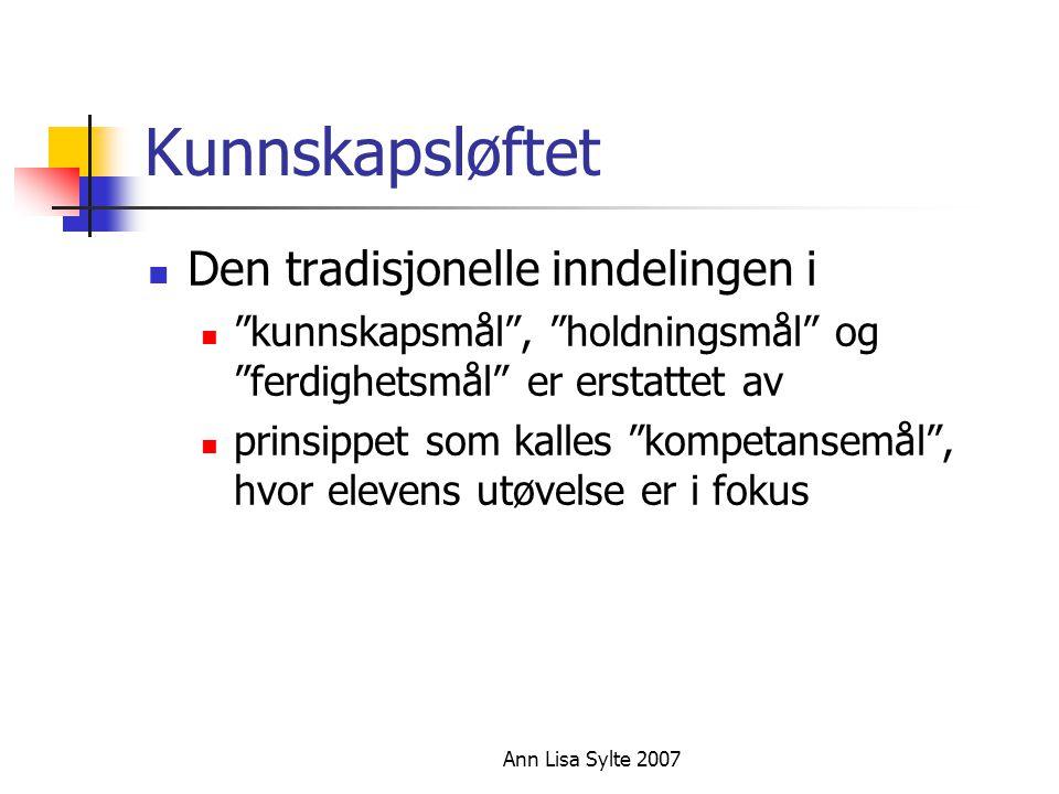 Ann Lisa Sylte 2007 Kunnskapsløftet  Den tradisjonelle inndelingen i  kunnskapsmål , holdningsmål og ferdighetsmål er erstattet av  prinsippet som kalles kompetansemål , hvor elevens utøvelse er i fokus