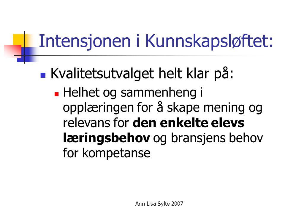 Ann Lisa Sylte 2007 Intensjonen i Kunnskapsløftet:  Kvalitetsutvalget helt klar på:  Helhet og sammenheng i opplæringen for å skape mening og relevans for den enkelte elevs læringsbehov og bransjens behov for kompetanse