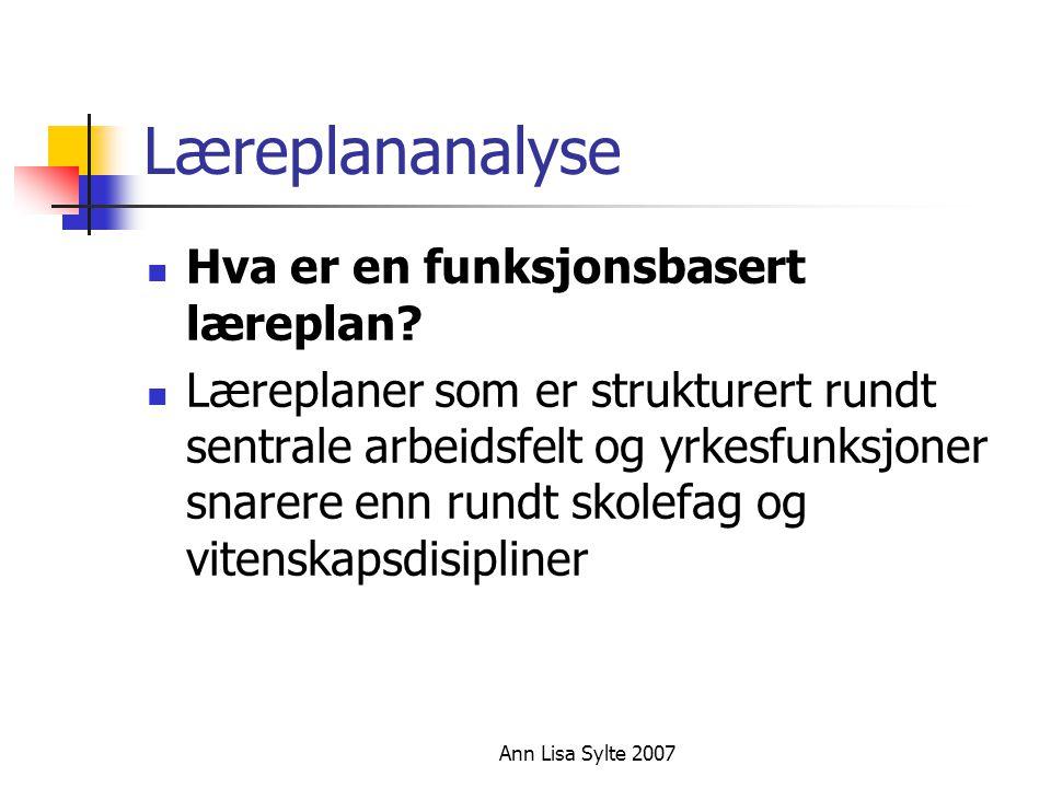 Ann Lisa Sylte 2007 Læreplananalyse  Hva er en funksjonsbasert læreplan.