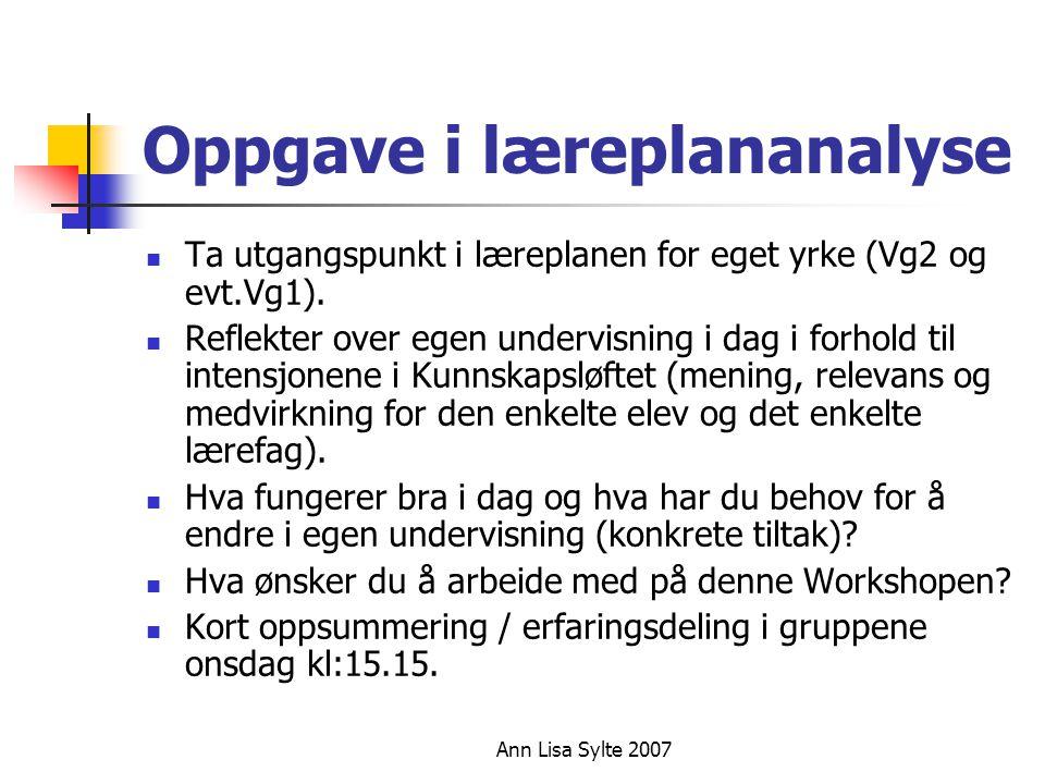 Ann Lisa Sylte 2007 Oppgave i læreplananalyse  Ta utgangspunkt i læreplanen for eget yrke (Vg2 og evt.Vg1).
