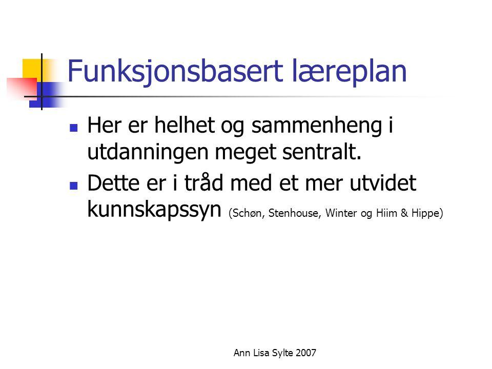 Ann Lisa Sylte 2007 Funksjonsbasert læreplan  Her er helhet og sammenheng i utdanningen meget sentralt.