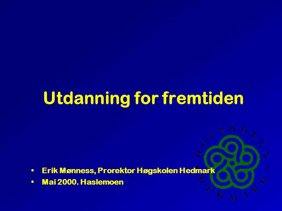 Utdanning for fremtiden •Erik Mønness, Prorektor Høgskolen Hedmark •Mai 2000. Haslemoen