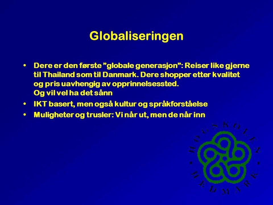 Globaliseringen •Dere er den første globale generasjon : Reiser like gjerne til Thailand som til Danmark.