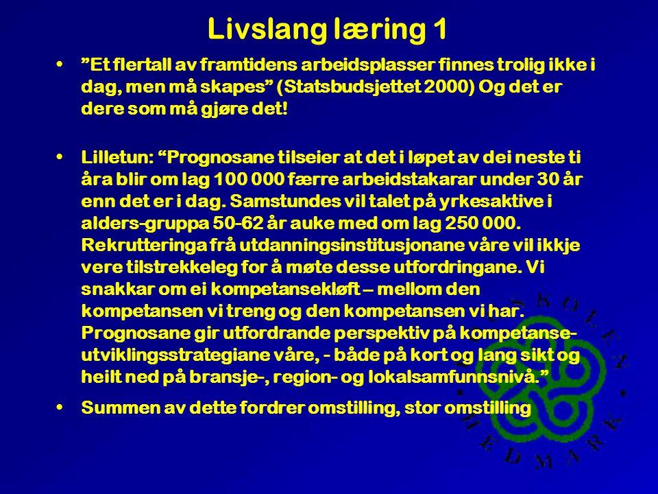 Livslang læring 1 • Et flertall av framtidens arbeidsplasser finnes trolig ikke i dag, men må skapes (Statsbudsjettet 2000) Og det er dere som må gjøre det.