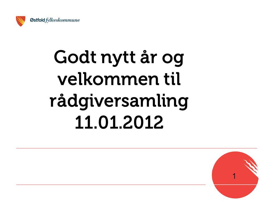1 Godt nytt år og velkommen til rådgiversamling 11.01.2012