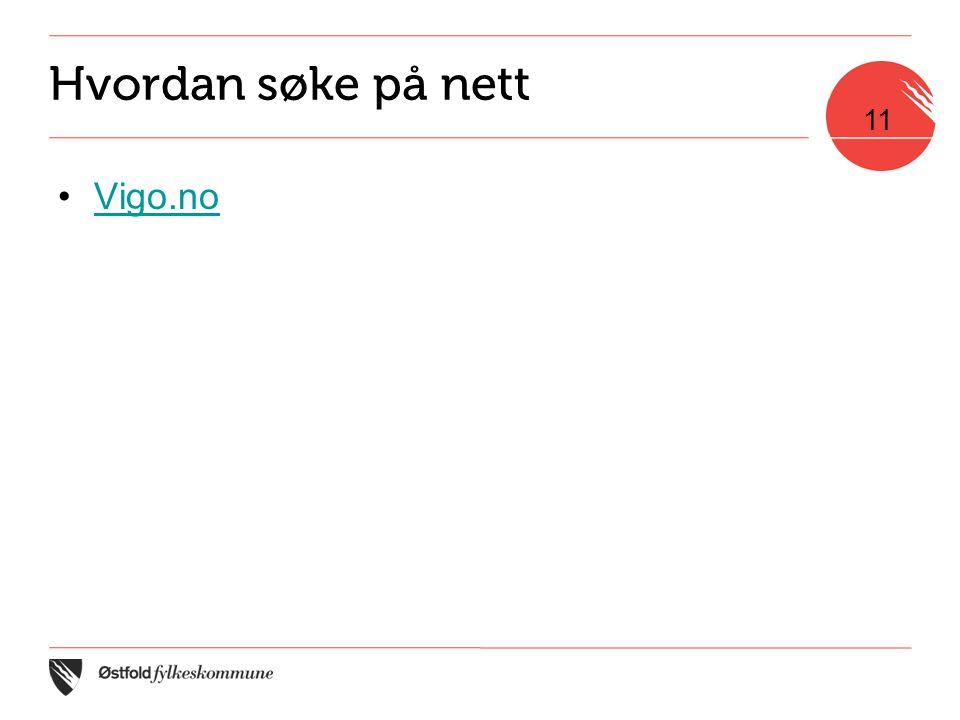 Hvordan søke på nett •Vigo.noVigo.no 11