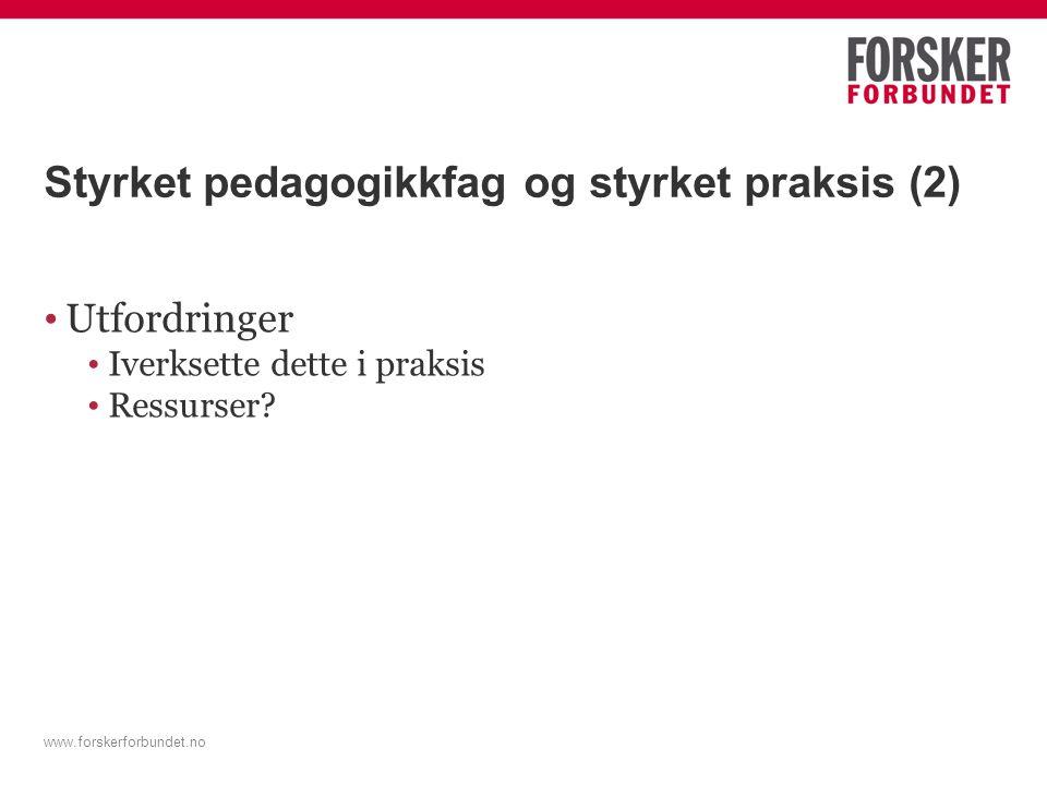 www.forskerforbundet.no Styrket pedagogikkfag og styrket praksis (2) • Utfordringer • Iverksette dette i praksis • Ressurser?