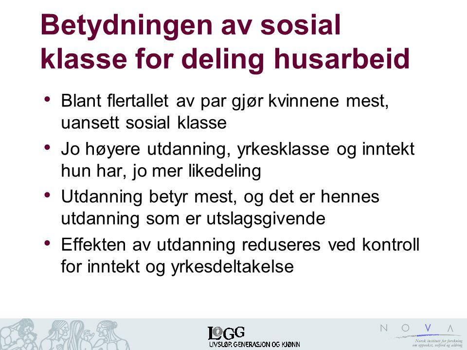 Betydningen av sosial klasse for deling husarbeid • Blant flertallet av par gjør kvinnene mest, uansett sosial klasse • Jo høyere utdanning, yrkesklas