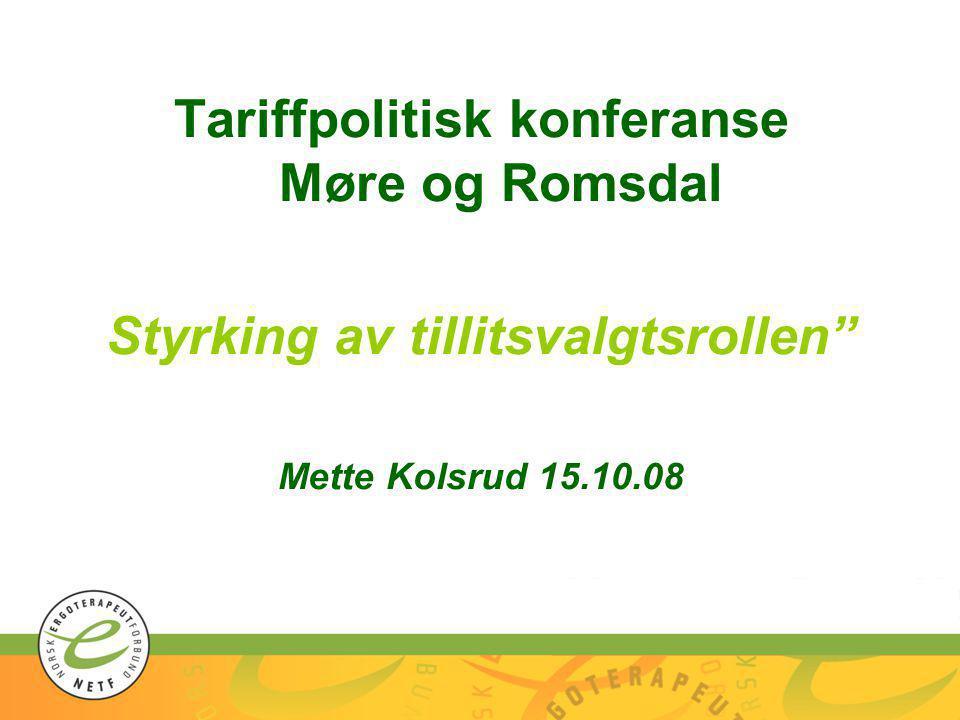 """Tariffpolitisk konferanse Møre og Romsdal Styrking av tillitsvalgtsrollen"""" Mette Kolsrud 15.10.08"""