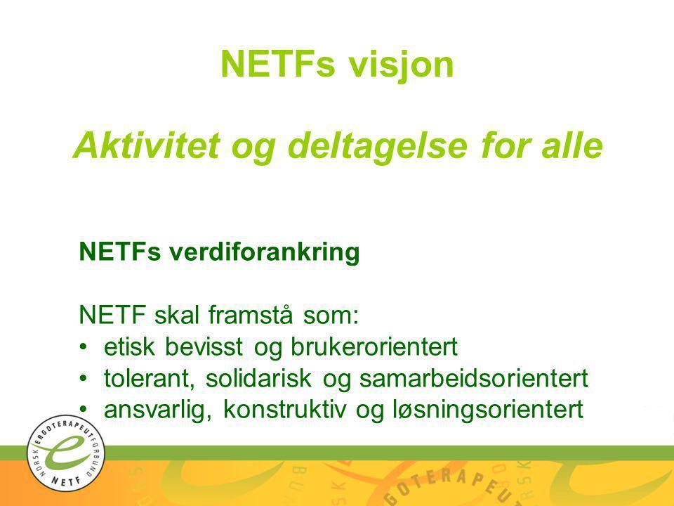 NETFs visjon Aktivitet og deltagelse for alle NETFs verdiforankring NETF skal framstå som: •etisk bevisst og brukerorientert •tolerant, solidarisk og samarbeidsorientert •ansvarlig, konstruktiv og løsningsorientert