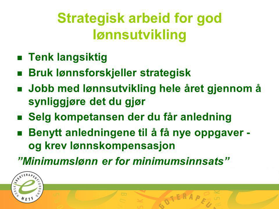 Strategisk arbeid for god lønnsutvikling n Tenk langsiktig n Bruk lønnsforskjeller strategisk n Jobb med lønnsutvikling hele året gjennom å synliggjør