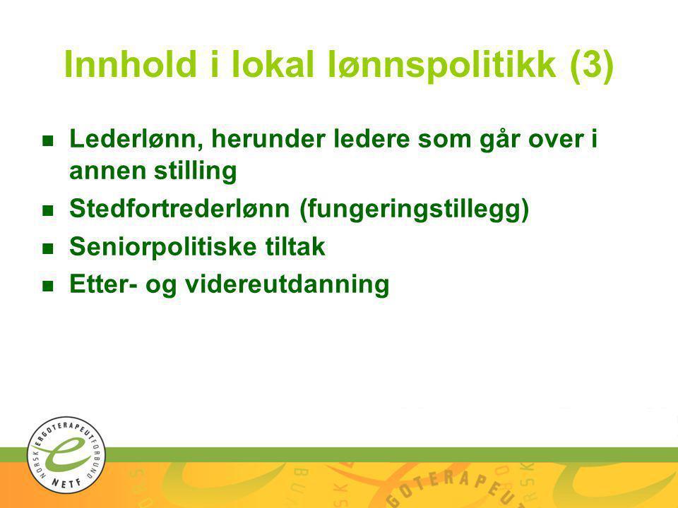 Innhold i lokal lønnspolitikk (3) n Lederlønn, herunder ledere som går over i annen stilling n Stedfortrederlønn (fungeringstillegg) n Seniorpolitiske