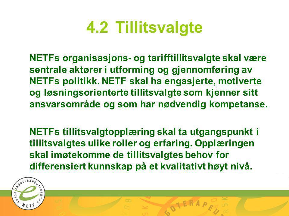 4.2Tillitsvalgte NETFs organisasjons- og tarifftillitsvalgte skal være sentrale aktører i utforming og gjennomføring av NETFs politikk. NETF skal ha e