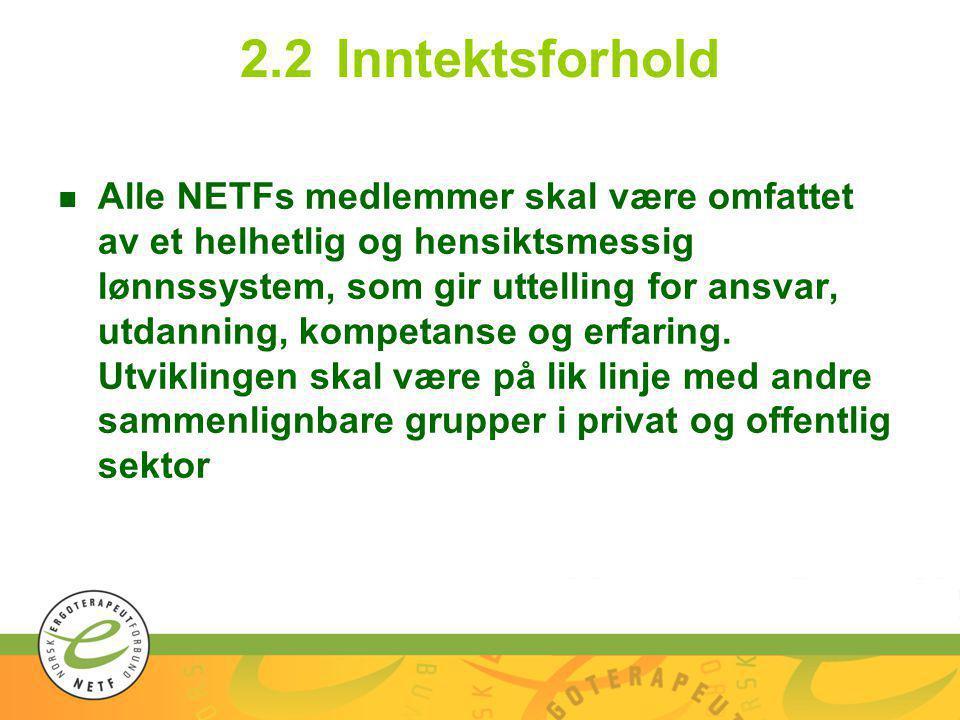 2.2Inntektsforhold n Alle NETFs medlemmer skal være omfattet av et helhetlig og hensiktsmessig lønnssystem, som gir uttelling for ansvar, utdanning, kompetanse og erfaring.