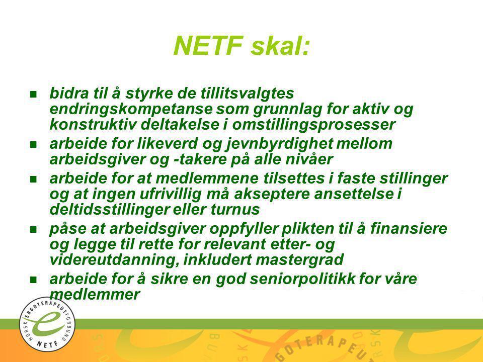 NETF skal: n bidra til å styrke de tillitsvalgtes endringskompetanse som grunnlag for aktiv og konstruktiv deltakelse i omstillingsprosesser n arbeide