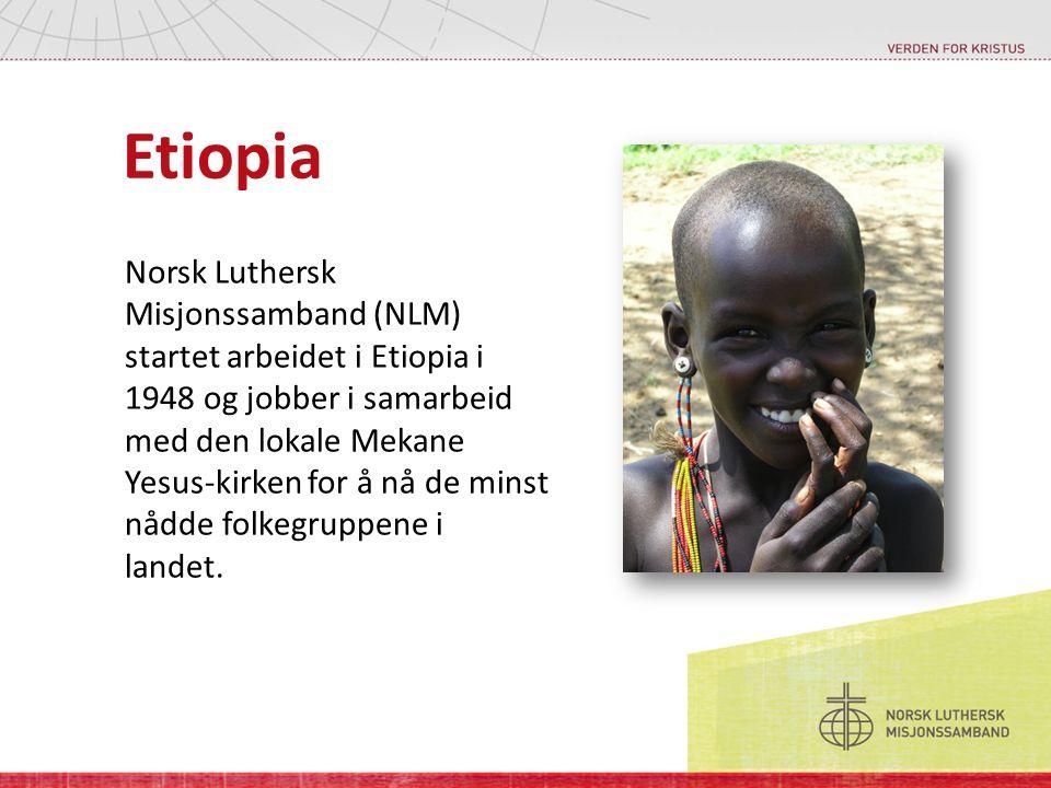 Etiopia Norsk Luthersk Misjonssamband (NLM) startet arbeidet i Etiopia i 1948 og jobber i samarbeid med den lokale Mekane Yesus-kirken for å nå de min