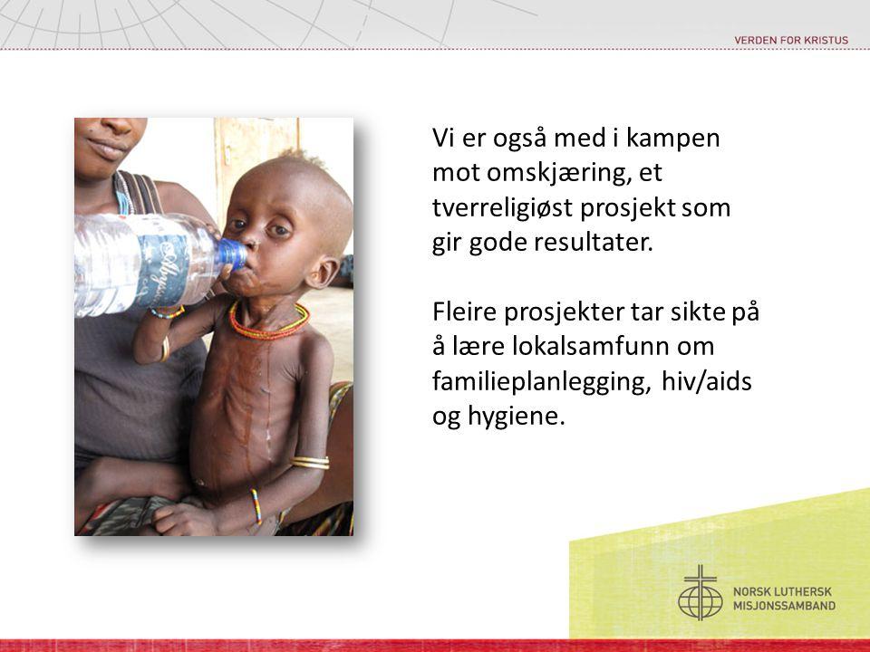 Vi er også med i kampen mot omskjæring, et tverreligiøst prosjekt som gir gode resultater. Fleire prosjekter tar sikte på å lære lokalsamfunn om famil