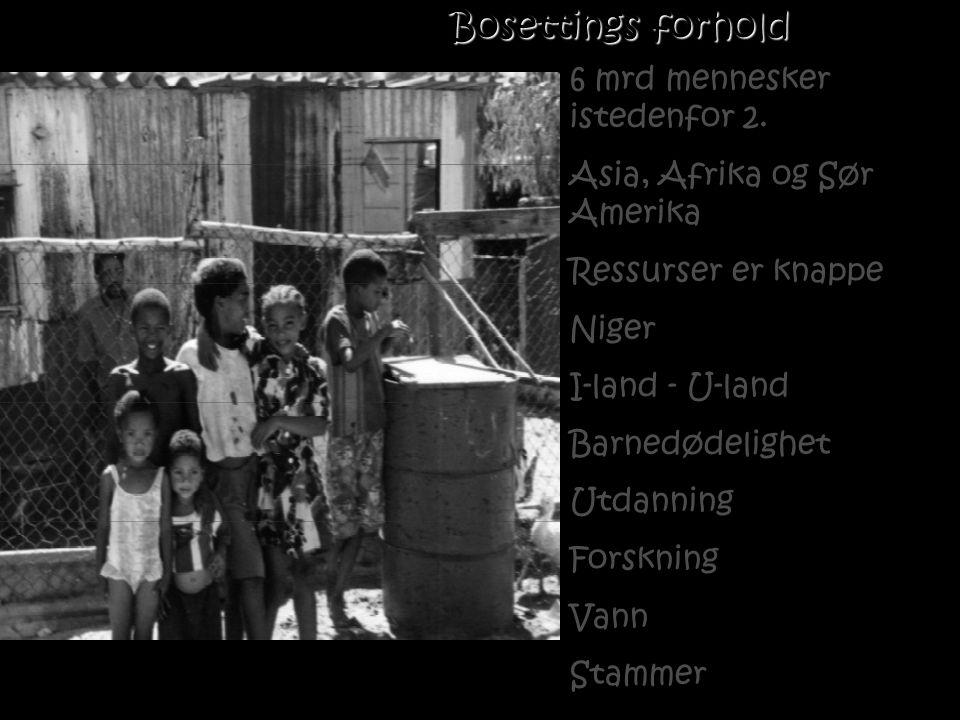 Bosettings forhold 6 mrd mennesker istedenfor 2. Asia, Afrika og Sør Amerika Ressurser er knappe Niger I-land - U-land Barnedødelighet Utdanning Forsk