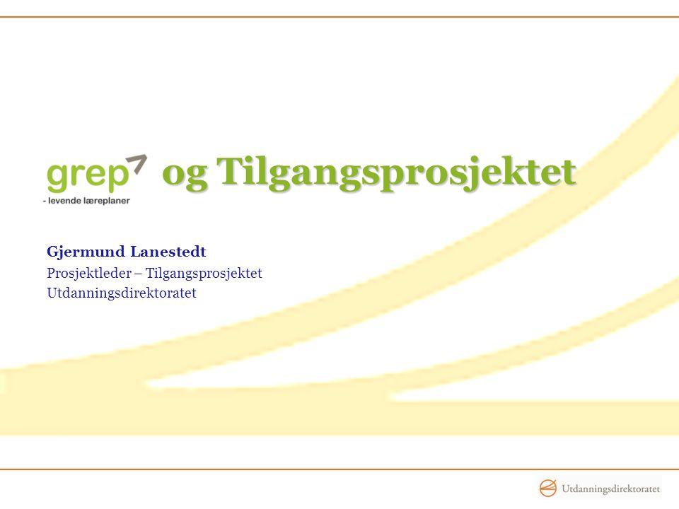og Tilgangsprosjektet og Tilgangsprosjektet Gjermund Lanestedt Prosjektleder – Tilgangsprosjektet Utdanningsdirektoratet
