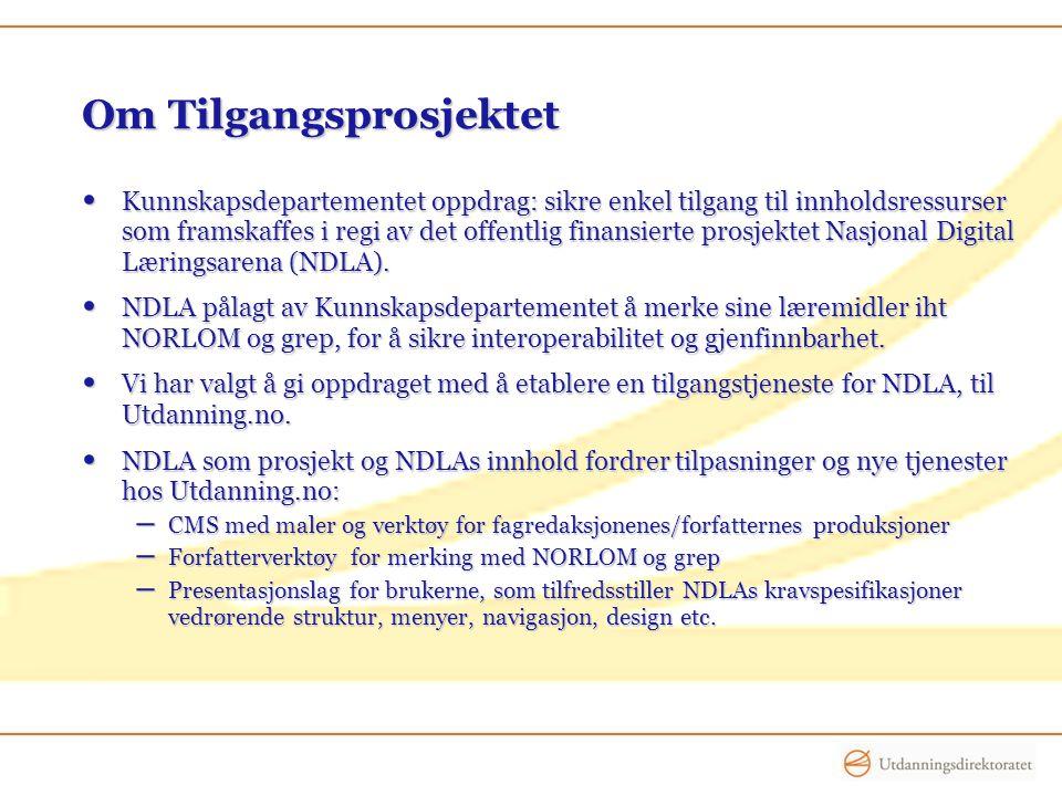 Om Tilgangsprosjektet • Kunnskapsdepartementet oppdrag: sikre enkel tilgang til innholdsressurser som framskaffes i regi av det offentlig finansierte prosjektet Nasjonal Digital Læringsarena (NDLA).