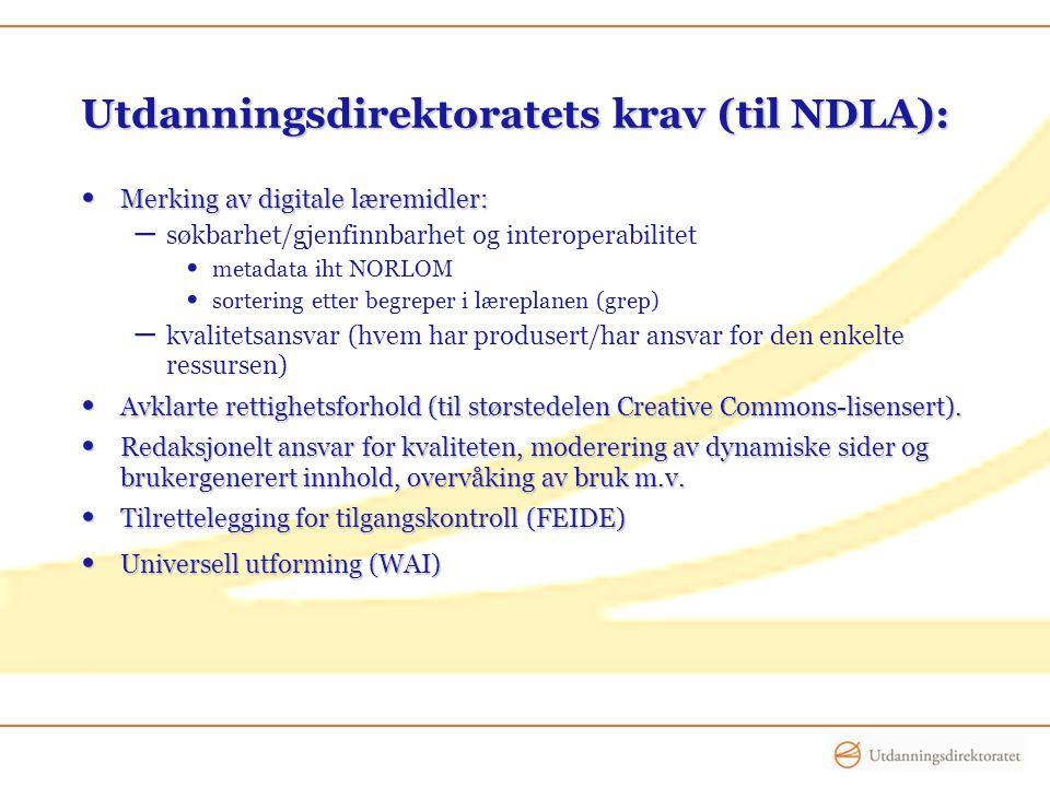 Utdanningsdirektoratets krav (til NDLA): • Merking av digitale læremidler: – søkbarhet/gjenfinnbarhet og interoperabilitet • metadata iht NORLOM • sortering etter begreper i læreplanen (grep) – kvalitetsansvar (hvem har produsert/har ansvar for den enkelte ressursen) • Avklarte rettighetsforhold (til størstedelen Creative Commons-lisensert).