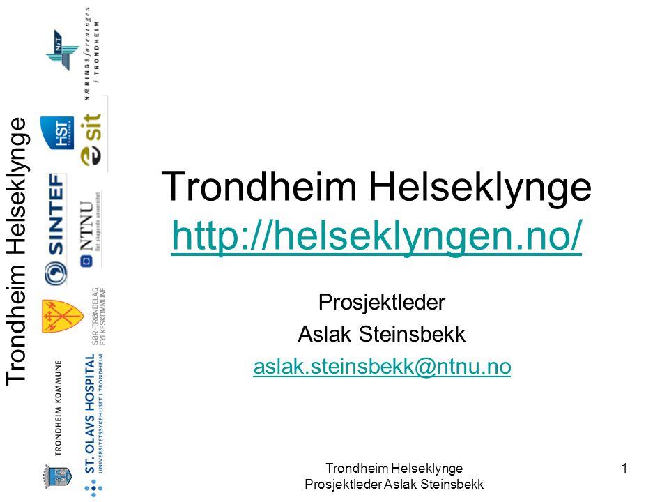 Trondheim Helseklynge Prosjektleder Aslak Steinsbekk 2 Omfattende helse og omsorgs-virksomhet •Omsetning: vel 10 milliarder –St.Olavs: 6, Tr.Kommune: 2,5, NTNU/HiST/Sintef: ca.