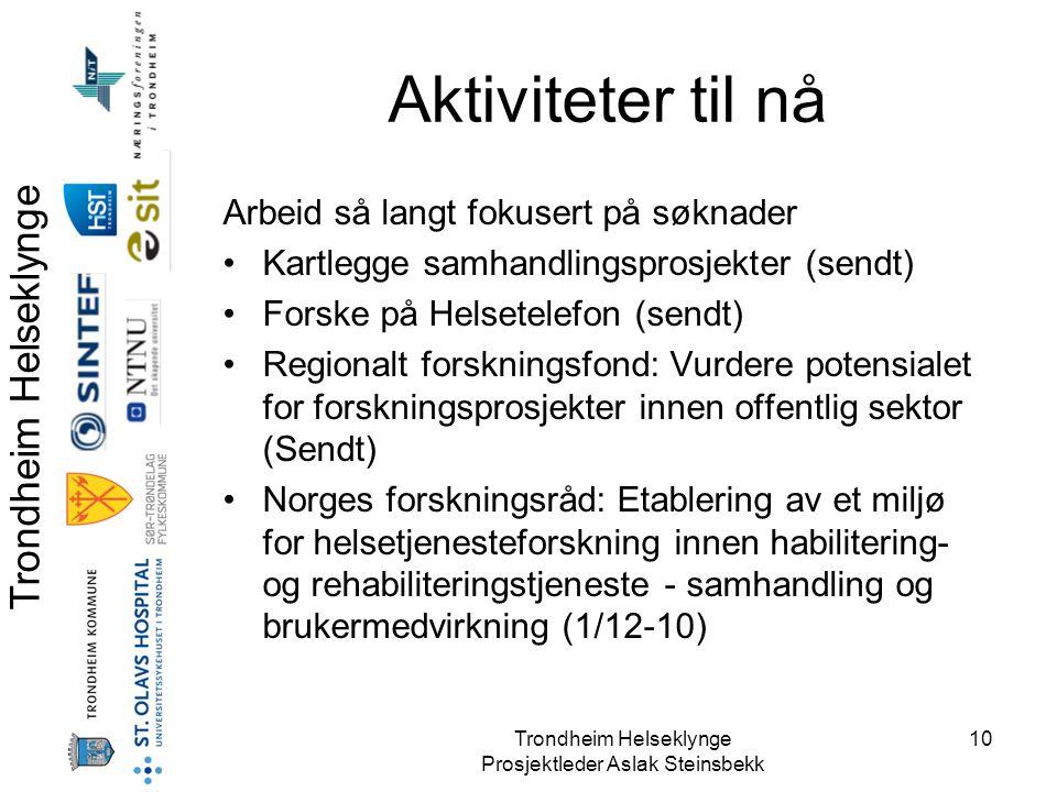 Trondheim Helseklynge Prosjektleder Aslak Steinsbekk 10 Aktiviteter til nå Arbeid så langt fokusert på søknader •Kartlegge samhandlingsprosjekter (sen