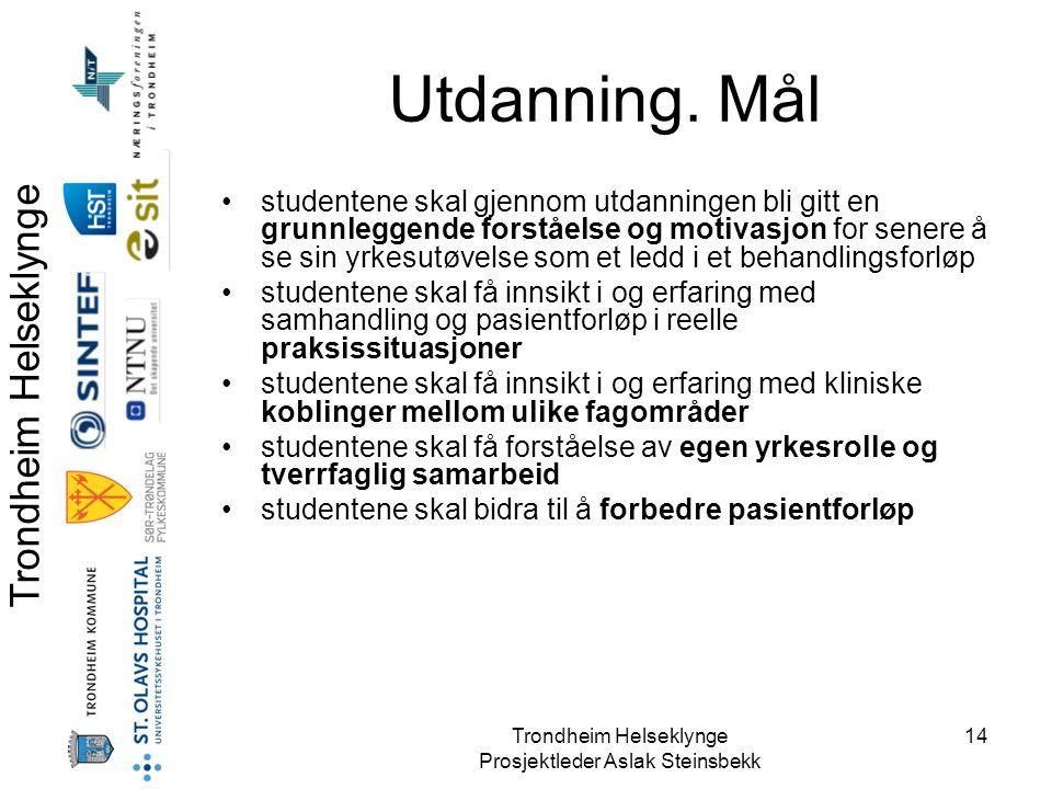 Trondheim Helseklynge Prosjektleder Aslak Steinsbekk 14 Utdanning. Mål •studentene skal gjennom utdanningen bli gitt en grunnleggende forståelse og mo