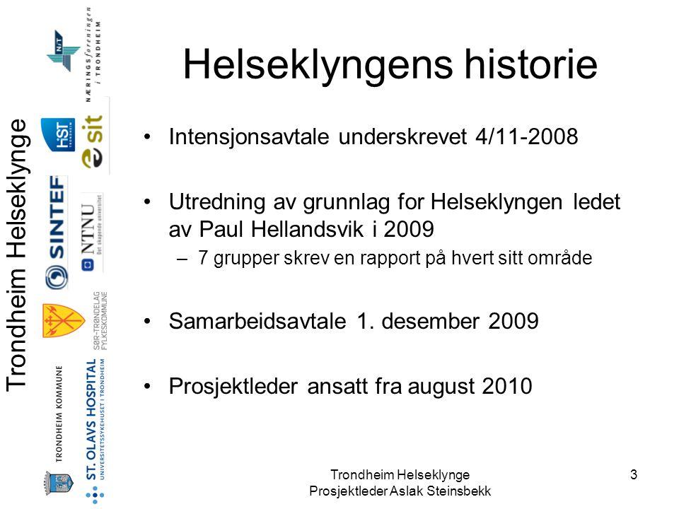 Trondheim Helseklynge Prosjektleder Aslak Steinsbekk 3 Helseklyngens historie •Intensjonsavtale underskrevet 4/11-2008 •Utredning av grunnlag for Hels