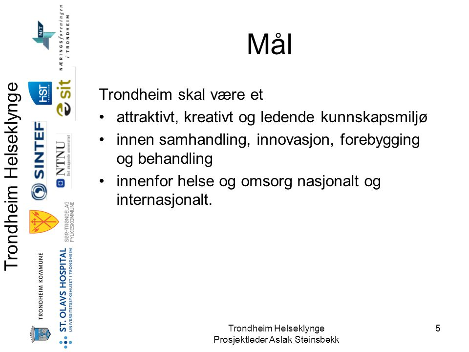 Trondheim Helseklynge Prosjektleder Aslak Steinsbekk 5 Mål Trondheim skal være et •attraktivt, kreativt og ledende kunnskapsmiljø •innen samhandling,