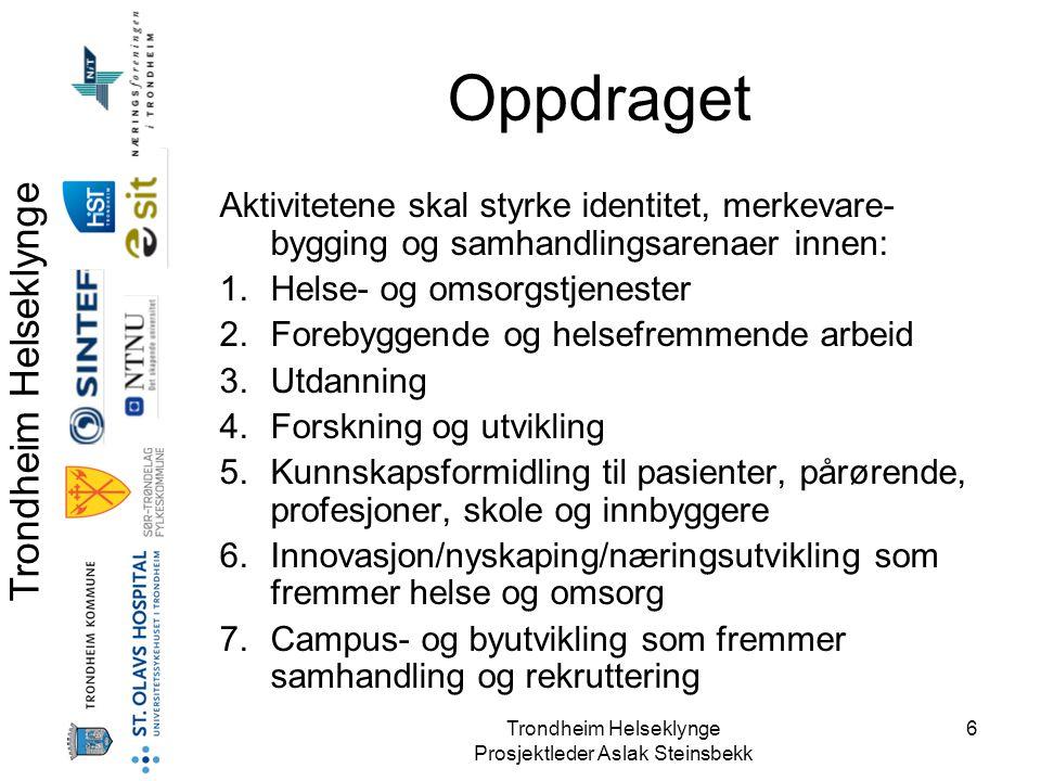 Trondheim Helseklynge Prosjektleder Aslak Steinsbekk 6 Oppdraget Aktivitetene skal styrke identitet, merkevare- bygging og samhandlingsarenaer innen: