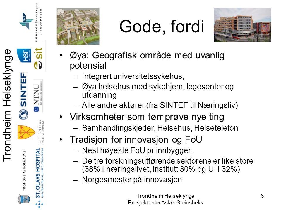 Trondheim Helseklynge Prosjektleder Aslak Steinsbekk 8 Gode, fordi •Øya: Geografisk område med uvanlig potensial –Integrert universitetssykehus, –Øya