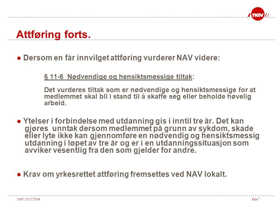 NAV, 05.07.2014Side 7 Attføring forts. ● Dersom en får innvilget attføring vurderer NAV videre: § 11-6 Nødvendige og hensiktsmessige tiltak: Det vurde
